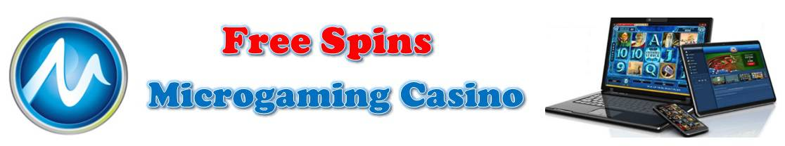 Free Spin Microgaming Casino No deposit bonuses, exclusive free spins, free play games, casino reviews and gambling news!