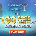 How to get 150 free spins «free chances» to Cosmo Casino?