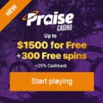 How to get $1500 bonus and 300 free spins to Praise Casino?